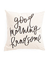 18x18 Handcrafted Good Morning Handsome Pillow