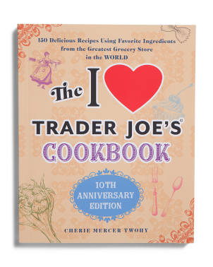 The I Love Trader Joes Cookbook 10th Anniversary Edition