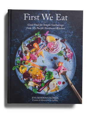 First We Eat: Good Food For Simple Gatherings From My Pacific Kitchen