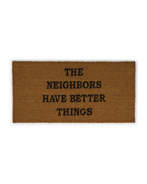 20x40 The Neighbors Have Better Things Doormat